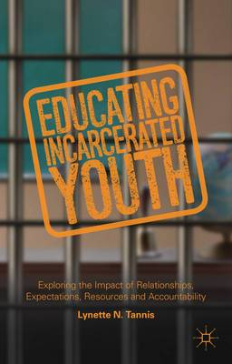Educating Incarcerated Youth: Exploring the Impact of Relationships, Expectations, Resources and Accountability