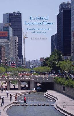 The Political Economy of Korea: Transition, Transformation and Turnaround