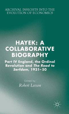 Hayek: A Collaborative Biography: Part IV, England, the Ordinal Revolution and the Road to Serfdom, 1931-50