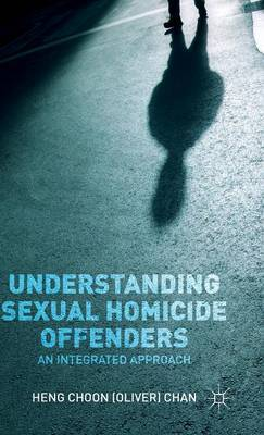 Understanding Sexual Homicide Offenders: An Integrated Approach