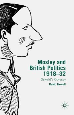 Mosley and British Politics 1918-32: Oswald's Odyssey