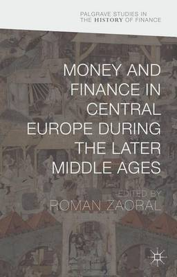 Money and Finance in Central Europe During the Later Middle Ages: 2016