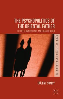 The Psychopolitics of the Oriental Father: Between Omnipotence and Emasculation
