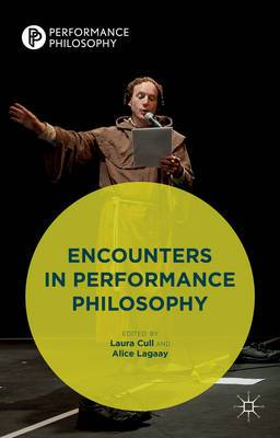 Encounters in Performance Philosophy: Theatre, Performativity and the Practice of Theory