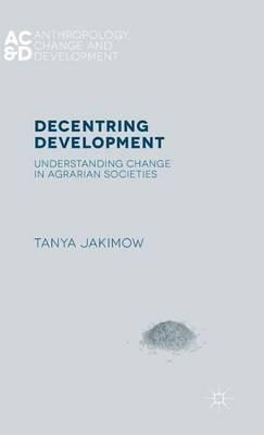 De-Centring Development: Understanding Change in Agrarian Society: 2015