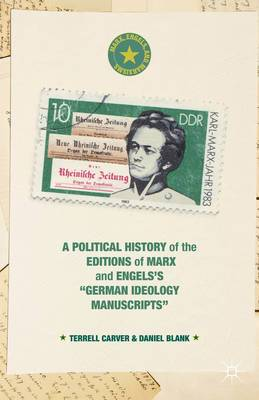 A Political History of the Editions of Marx and Engels's  German Ideology  Manuscripts