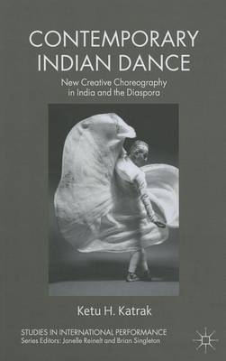 Contemporary Indian Dance: New Creative Choreography in India and the Diaspora