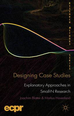 Designing Case Studies: Explanatory Approaches in Small-N Research