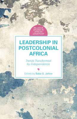 Leadership in Postcolonial Africa: Trends Transformed by Independence