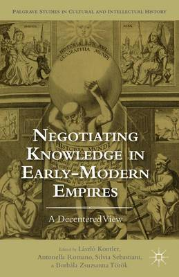 Negotiating Knowledge in Early Modern Empires: A Decentered View