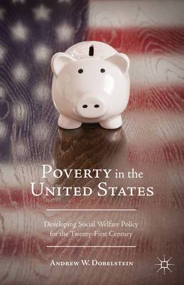Poverty in the United States: Developing Social Welfare Policy for the Twenty-First Century