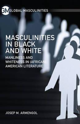Masculinities in Black and White: Manliness and Whiteness in (African) American Literature