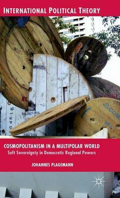 Cosmopolitanism in a Multipolar World: Soft Sovereignty in Democratic Regional Powers