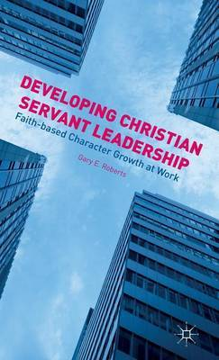 Developing Christian Servant Leadership: Faith-based Character Growth at Work