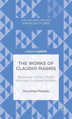 The Works of Claudio Magris: Temporary Homes, Mobile Identities, European Borders