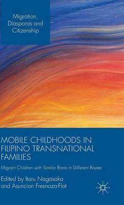 Mobile Childhoods in Filipino Transnational Families: Migrant Children with Similar Roots in Different Routes: 2015