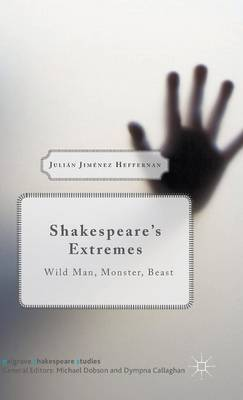 Shakespeare's Extremes: Wild Man, Monster, Beast: 2015