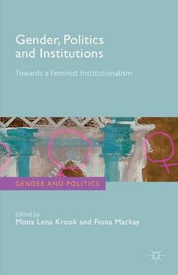 Gender, Politics and Institutions: Towards a Feminist Institutionalism