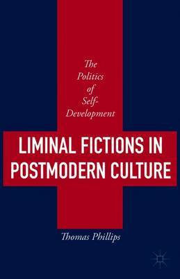 Liminal Fictions in Postmodern Culture: The Politics of Self-Development: 2015
