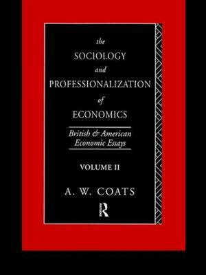 The Sociology and Professionalization of Economics: British and American Economic Essays: Volume II