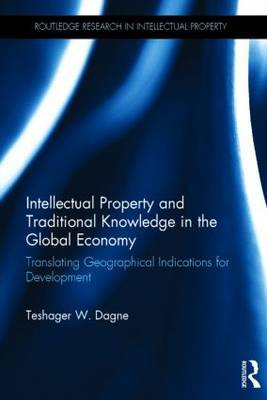 Intellectual Property and Traditional Knowledge in the Global Economy: Translating Geographical Indications for Development