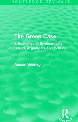 The Green Case: A Sociology of Environmental Issues, Arguments and Politics