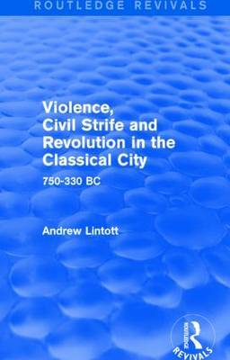 Violence, Civil Strife and Revolution in the Classical City: 750-330 BC