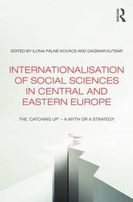 Internationalisation of Social Sciences in Central and Eastern Europe: The 'Catching Up' -- A Myth or a Strategy?