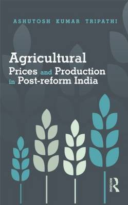 Agricultural Prices and Production in Post-Reform India: An Inquiry into the Post-Reform Period