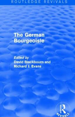 The German Bourgeoisie: Essays on the Social History of the German Middle Class from the Late Eighteenth to the Early Twentieth Century