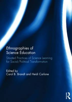 Ethnographies of Science Education: Situated Practices of Science Learning for Social/Political Transformation