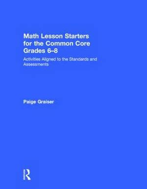 Math Lesson Starters for the Common Core, Grades 6-8: Activities Aligned to the Standards and Assessments