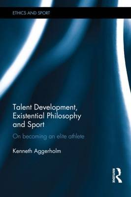 Talent Development, Existential Philosophy and Sport: On Becoming an Elite Athlete