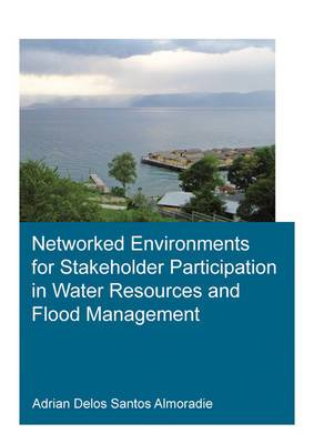 Networked Environments for Stakeholder Participation in Water Resources and Flood Management: UNESCO-IHE PhD Thesis