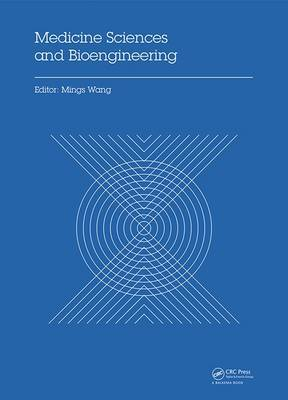 Medicine Sciences and Bioengineering: Proceedings of the 2014 International Conference on Medicine Sciences and Bioengineering (ICMSB 2014), Kunming, Yunnan, China, August 16-17, 2014