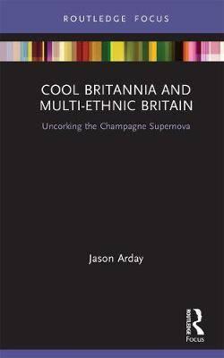 Cool Britannia and Multi-Ethnic Britain: Uncorking the Champagne Supernova