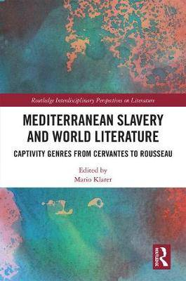 Mediterranean Slavery and World Literature: Captivity Genres from Cervantes to Rousseau
