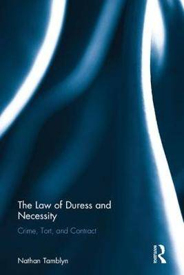 The Law of Duress and Necessity: Crime, Tort, Contract