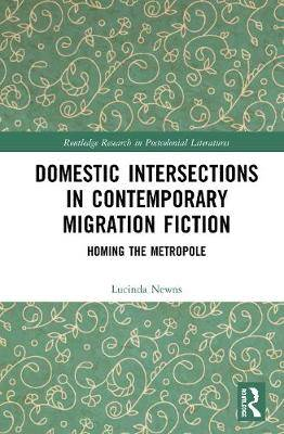 Domestic Intersections in Contemporary Migration Fiction: Homing the Metropole