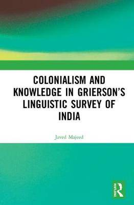 Colonialism and Knowledge in Grierson's Linguistic Survey of India