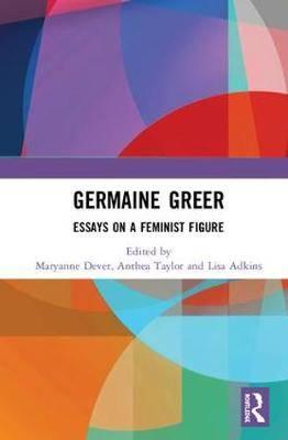 Germaine Greer: Essays on a Feminist Figure
