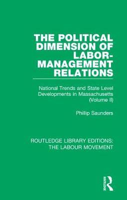 The Political Dimension of Labor-Management Relations: National Trends and State Level Developments in Massachusetts (Volume 2)