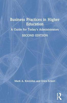 Business Practices in Higher Education: A Guide for Today's Administrators