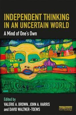 Independent Thinking in an Uncertain World: A Mind of One's Own