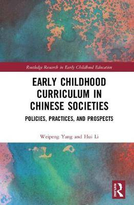 Early Childhood Curriculum in Chinese Societies: Policies, Practices, and Prospects