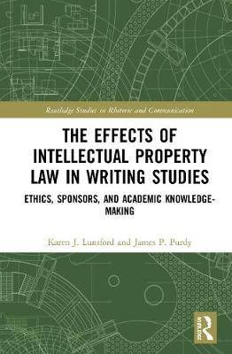 The Effects of Intellectual Property Law in Writing Studies: Ethics, Sponsors, and Academic Knowledge-Making