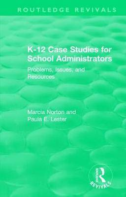 K-12 Case Studies for School Administrators: Problems, Issues, and Resources