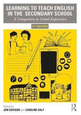 Learning to Teach English in the Secondary School: A Companion to School Experience
