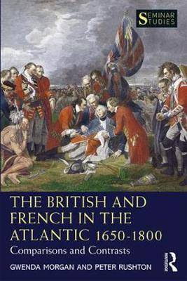 The British and French in the Atlantic 1650-1800: Comparisons and Contrasts