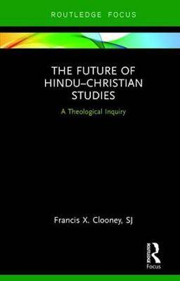 The Future of Hindu-Christian Studies: A Theological Inquiry